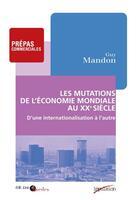 Couverture du livre « Les mutations de l'économie mondiale au XX siècle » de Guy Mandon aux éditions Cdu Sedes