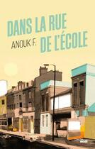 Couverture du livre « Dans la rue de l'école » de Anouk F. aux éditions Cherche Midi