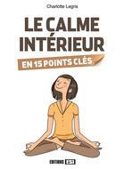 Couverture du livre « Le calme intérieur en 15 points clés » de Charlotte Legris aux éditions Editions Esi