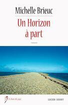 Couverture du livre « Un horizon à part » de Michele Brieuc aux éditions Lucien Souny