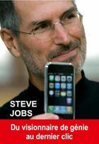 Couverture du livre « Steve Jobs ; du visionnaire de génie au dernier clic » de Stephane Ribes aux éditions Exclusif