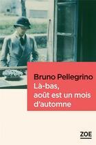 Couverture du livre « Là-bas, août est un mois d'automne » de Bruno Pellegrino aux éditions Zoe
