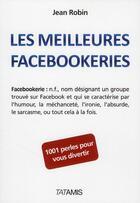 Couverture du livre « Les meilleurs facebookeries » de Jean Robin aux éditions Tatamis