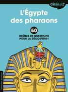 Couverture du livre « Cétékoi ? ; l'Egypte des pharaons ; 50 drôles de questions pour la découvrir ! » de Frederic Rebena et Sophie Lamoureux aux éditions Tallandier