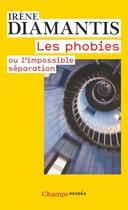 Couverture du livre « Les phobies ou l'impossible séparation » de Irene Diamantis aux éditions Flammarion