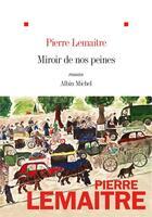 Couverture du livre « Miroir de nos peines » de Pierre Lemaitre aux éditions Albin Michel