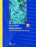 Couverture du livre « Iridescences ; les couleurs physiques des insectes » de Serge Berthier aux éditions Springer
