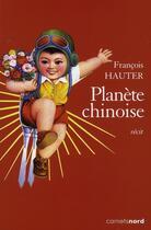 Couverture du livre « Planète chinoise » de Francois Hauter aux éditions Carnets Nord