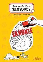 Couverture du livre « Les soucis d'un Sansoucy T.1 ; la honte ! » de Yvan Demuy et Jean Morin aux éditions Slalom