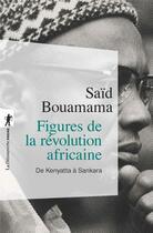 Couverture du livre « Figures de la révolution africaine ; de Kenyatta à Sankara » de Said Bouamama aux éditions La Decouverte