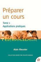 Couverture du livre « Préparer un cours t.1 ; applications pratiques » de Alain Rieunier aux éditions Esf