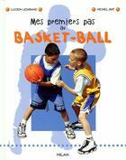 Couverture du livre « Mes premiers pas au Basket-Ball » de Lucien Legrand et Michel Rat aux éditions Milan
