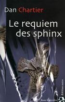 Couverture du livre « Le requiem des sphinx » de Dan Chartier aux éditions Anne Carriere