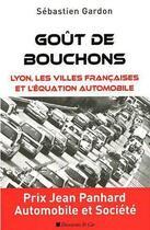Couverture du livre « Goût de bouchons ; Lyon, les villes françaises et la circulation urbaine » de Sebastien Gardon aux éditions Descartes & Cie