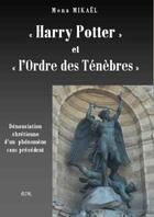 Couverture du livre « «Harry Potter» et «l'ordre des ténèbres» ; dénonciation chrétienne d'un phénomène sans précédent » de Mona Mikael aux éditions Saint-remi