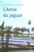 Couverture du livre « L'amie du jaguar » de Emmanuel Carrère aux éditions P.o.l