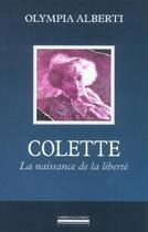 Couverture du livre « Colette - la naissance de la liberte » de Olympia Alberti aux éditions Pirot