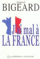 Couverture du livre « J'Ai Mal A La France » de Marcel Bigeard aux éditions Polygone