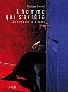 Couverture du livre « L'homme qui s'arrêta ; journaux ultimes » de Philippe Curval aux éditions La Volte