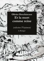 Couverture du livre « Et la mort comme reine » de Olivier Deschizeaux aux éditions Le Realgar