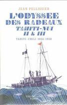 Couverture du livre « L'odyssée des radeaux Tahiti-Nui II et III ; Tahiti-Chili ; 1956-1958 » de Jean Pelissier aux éditions Ura