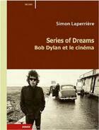 Couverture du livre « Series of dreams ; Bob Dylan et le cinéma » de Simon Laperriere aux éditions Rouge Profond