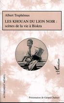 Couverture du livre « Les Khouan du lion noir ; scènes de la vie à Biskra » de Albert Truphemus aux éditions L'harmattan