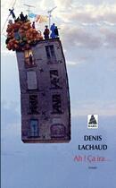 Couverture du livre « Ah ! ça ira... » de Denis Lachaud aux éditions Actes Sud