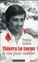 Couverture du livre « Thierry le Luron, le rire pour oublier » de Patrice Guerin aux éditions Editions Du Moment