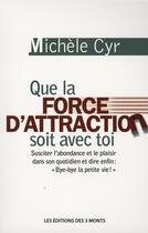 Couverture du livre « Que la force d'attraction soit avec toi » de Michele Cyr aux éditions 3 Monts