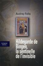 Couverture du livre « Hildegarde de Bingen ; la sentinelle de l'invisible » de Audrey Fella aux éditions Courrier Du Livre