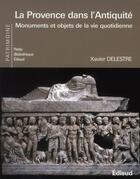 Couverture du livre « La Provence dans l'Antiquité ; monuments et objets de la vie quotidienne » de Xavier Delestre aux éditions Edisud