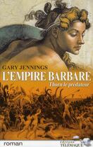 Couverture du livre « L'empire barbare t.1 ; Thorn, le prédateur » de Gary Jennings aux éditions Telemaque