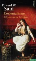 Couverture du livre « L'orientalisme ; l'Orient créé par l'Occident » de Edward W. Said aux éditions Points