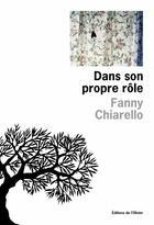 Couverture du livre « Dans son propre rôle » de Fanny Chiarello aux éditions Editions De L'olivier