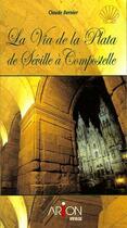 Couverture du livre « La via de la plata de Séville à Compostelle » de Claude Bernier aux éditions Arion