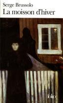 Couverture du livre « La moisson d'hiver » de Serge Brussolo aux éditions Gallimard