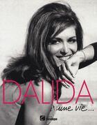 Couverture du livre « Dalida ; une vie... » de Jacques Pessis aux éditions Chronique