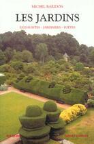 Couverture du livre « Les jardins - paysagistes, jardiniers, poetes » de Michel Baridon aux éditions Bouquins