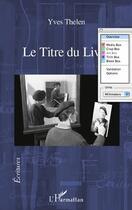 Couverture du livre « Le titre du livre » de Yves Thelen aux éditions L'harmattan
