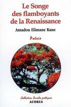 Couverture du livre « Le songe des flamboyants de la Renaissance » de Amadou Elimane Kane aux éditions Acoria