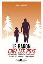Couverture du livre « Le baron chez les psys ; ou les tribulations d'un énergumène au pays des thérapies stratégiques » de Dany Gerbinet aux éditions Enrick B.