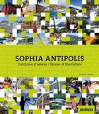 Couverture du livre « Sophia Antipolis ; territoire d'avenir/home of the future » de Laurence Fey-Gosset et Nelly Nussbaum et Florence Buades aux éditions Audacia