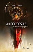 Couverture du livre « Aeternia t.1 ; la marche du prophète » de Gabriel Katz aux éditions Scrineo