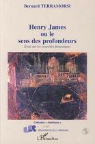 Couverture du livre « Henry James Ou Le Sens Des Profondeurs » de Bernard Terramorsi aux éditions L'harmattan