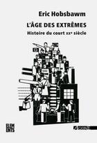 Couverture du livre « L'âge des extrêmes ; histoire du court XXe siècle » de Eric Hobsbawm aux éditions Agone
