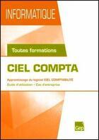 Couverture du livre « Ciel compta ; apprentissage du logiciel ciel comptabilité ; guide d'utilisation, cas d'entreprise ; toutes formations » de Jean-Michel Chenet aux éditions Gep