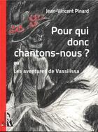Couverture du livre « Pour qui donc chantons-nous ? les aventures de Vassilissa » de Jean-Vincent Pinard aux éditions L'ire Des Marges