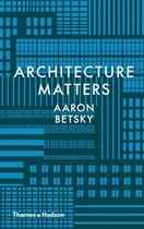 Couverture du livre « Architecture matters » de Aaron Betsky aux éditions Thames & Hudson