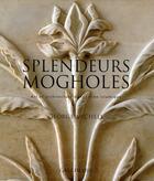 Couverture du livre « Splendeurs mogholes ; Art et architecture dans l'Inde islamique » de George Michell aux éditions Gallimard